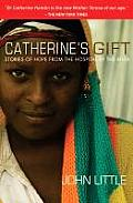 Catherine's Gift: Stories of Hope...