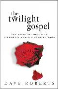 The Twilight Gospel: The Spiritual Roots of the Stephenie Meyer's Vampire Saga