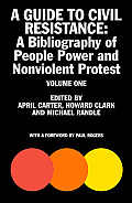 A Guide to Civil Resistance, Volume One: A Bibliography of People Power and Nonviolent Protest