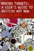 Moving Targets A Users Guide To British Art Now
