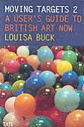 Moving Targets 2: A User's Guide to British Art Now