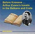 Before Knossos Arthur Evanss Travels In