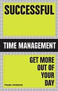 Successful Time Management: Get More Out of Your Day