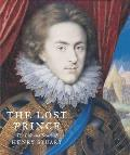 Lost Prince: Henry Prince of Wales: the Life & Death of Henry Stuart