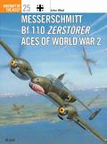 Aircraft Of The Aces #25: Messerschmitt BF110 Zerstorer Aces Of World War 2 by John Weal