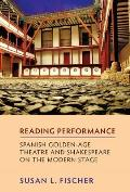 Reading Performance: Spanish Golden-Age Theatre and Shakespeare on the Modern Stage