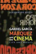 Gabriel Garcia Marquez and the Cinema: Life and Works