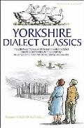 Yorkshire Dialect Classics: an Anthology of the Best Yorkshire Poems, Stories and Sayings