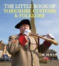 Little Book of Yorkshire Customs & Folklore