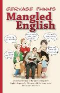 Mangled English: a Lighthearted Look At the Mishandling of the English Language By 'the Man With the Funny Name'