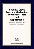 Shallow Crack Fracture Mechanics Toughness Tests and Applications: First International Conference