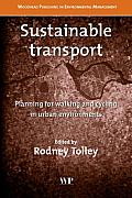 Sustainable Transport: Planning for Walking and Cycling in Urban Environments (Woodhead Publishing in Environmental Management)