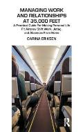 Managing Work and Relationships at 35,000 Feet: A Practical Guide for Making Personal Life Fit Aircrew Shift Work, Jetlag, and Absences from Home
