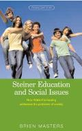 Steiner Education and Social Issues: How Waldorf Schooling Addresses the Problems of Society