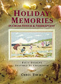 Holiday Memories In Cross Stitch & Needlepoint Over Fifty Designs Inspired by Childhood