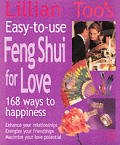 Lillian Too's Easy-To-Use Feng Shui for Love: 168 Ways to Happiness - Enhance Your Relationships, Energize Your Friendships, Maximize Your Love Potent