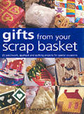 Gifts From Your Scrap Basket 25 Patchw