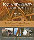 Roundwood Timber Framing: Building Naturally Using Local Resources