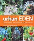 Urban Eden Grow Delicious Fruit Vegetables & Herbs in a Really Small Space