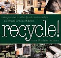 Recycle: Make Your Own Eco-Friendly and Creative Designs - Over 60 Projects for Home & Garden