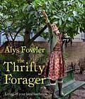The Thrifty Forager: Living Off Your Local Landscape. Alys Fowler