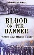 Blood on the Banner: The Republican Struggle in Clare 1913-1923