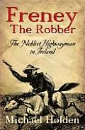 Freney the Robber: The Noblest Highwayman in Ireland