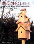 Birdhouses: A Step-By-Step Guide to Building Attractive Homes for Your Feathered Friends