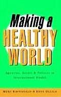 Making a Healthy World: Agencies, Actors and Policies in International Health