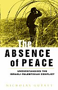 The Absence of Peace: Understanding the Israeli-Palestinian Conflict (Absence of Peace) Cover