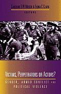 Victims Perpetrators or Actors Gender Armed Conflict & Political Violence