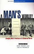 A Man's World?: Changing Men's Practices in a Globalized World (Global Masculinities Series)