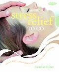 Stress Relief to Go: Yoga * Meditation * Reiki * Pilates *Feng Shui * and More...