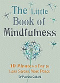 Little Book of Mindfulness 10 Minutes a Day to Less Stress More Peace