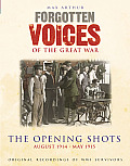 Forgotten Voices of the Great War: The Opening Shots: August 1914 - May 1915 (Forgotten Voices)