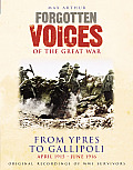 Forgotten Voices of the Great War: From Ypres to Gallipoli: April 1915 - June 1916