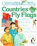 I Wonder Why Countries Fly Flags: And Other Questions about People and Places (I Wonder Why)