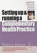 Starting Up & Running a Complementary Health Practice: An Insider Guide to Running Your Own Practice