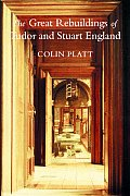 Great Rebuildings of Tudor & Stuart England Revolutions in Architectural Taste