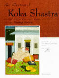 The Illustrated Koka Shastra: Erotic Indian Writings, Based on the Kama Sutra