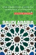 Culture Smart!: Saudi Arabia: The Essential Guide to Customs & Culture (Culture Smart! A Quick Guide to Customs & Etiquette)