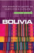 Culture Smart! Bolivia: The Essential Guide to Customs & Culture (Culture Smart! The Essential Guide to Customs & Culture)