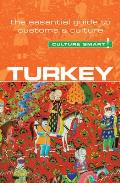 Turkey - Culture Smart!: The Essential Guide to Customs & Culture (Culture Smart! The Essential Guide to Customs & Culture)