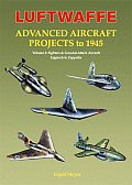 Luftwaffe Advanced Aircraft Projects to 1945 Volume 2 Fighters & Ground Attack Aircraft Lippisch to Zeppelin