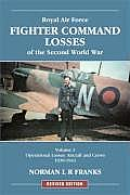 Royal Air Force Fighter Command Losses of the Second World War Volume 1 Operational Losses Aircraft & Crews 1939 1941
