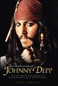 Secret World of Johnny Depp The Intimate Biography of Hollywoods Best Loved Rebel