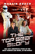 Top Gear Story The 100% Unofficial Story of the Most Famous Car Show In the World