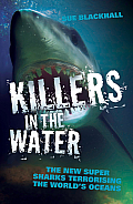 Killers in the Water: The New Super Sharks Terrorising the World's Oceans Cover