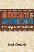 Mexicans & Americans: Cracking the Cultural Code (Reference Shelf)