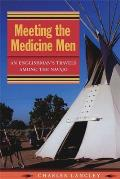 Meeting the Medicine Men An Englishmans Travels Among the Navajo
